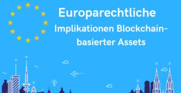 Europarechtliche Implikationen Blockchain-basierter Assets